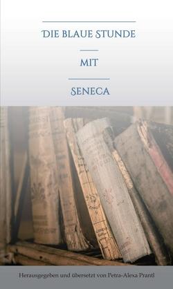 Die blaue Stunde mit Seneca von prantl,  petra-alexa