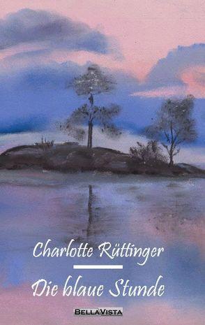 Die blaue Stunde von Rüttinger,  Charlotte