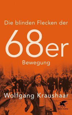 Die blinden Flecken der 68er Bewegung von Kraushaar,  Wolfgang