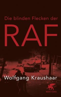Die blinden Flecken der RAF von Kraushaar,  Wolfgang