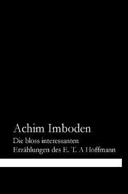 Die bloss interessanten Erzählungen des E. T. A. Hoffmann von Imboden,  Achim