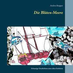Die Blüten-Meere von Stopper,  Andrea