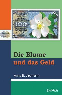 Die Blume und das Geld von Lippmann,  Anna B.