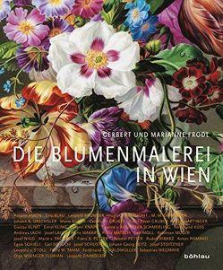 Die Blumenmalerei in Wien von Frodl,  Gerbert, Frodl-Schneemann,  Marianne