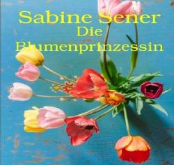 Die Blumenprinzessin von Sener,  Sabine