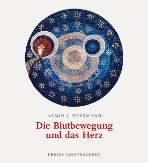 Die Blutbewegung und das Herz von Husemann,  Armin J
