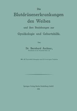 Die Blutdrüsenerkrankungen des Weibes und ihre Beziehungen zur Gynäkologie und Geburtshilfe von Aschner,  Bernhard