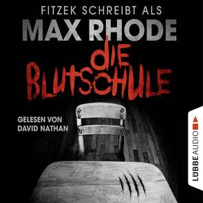 Die Blutschule von Fitzek,  Sebastian, Nathan,  David, Rhode,  Max