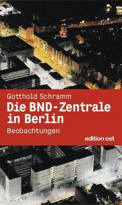 Die BND-Zentrale in Berlin von Schramm,  Gotthold