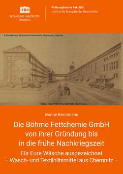 Die Böhme Fettchemie GmbH von ihrer Gründung bis in die frühe Nachkriegszeit von Reichmann,  Ivonne