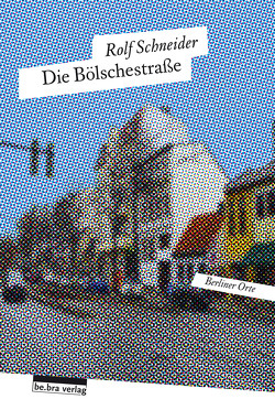 Die Bölschestraße von Schneider,  Rolf
