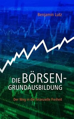Die Börsengrundausbildung von Lutz,  Benjamin