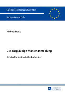 Die bösgläubige Markenanmeldung von Frank,  Michael