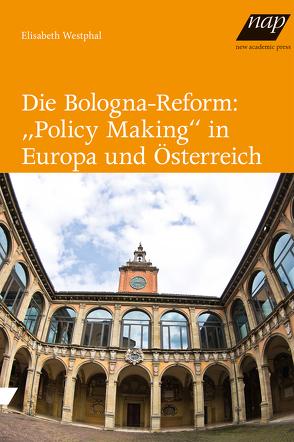 """Die Bologna-Reform: """"Policy Making"""" in Europa und Österreich von Westphal,  Elisabeth"""