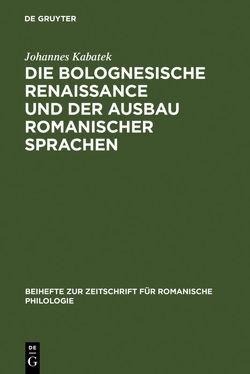 Die Bolognesische Renaissance und der Ausbau romanischer Sprachen von Kabatek,  Johannes