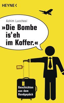 """""""Die Bombe is' eh im Koffer"""" von Lucchesi,  Achim"""