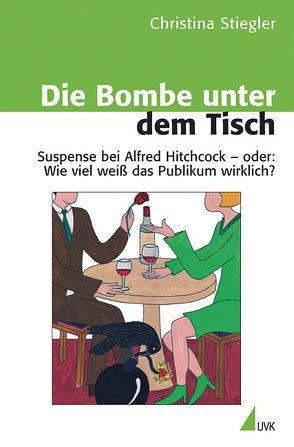 Die Bombe unter dem Tisch von Stiegler,  Christina