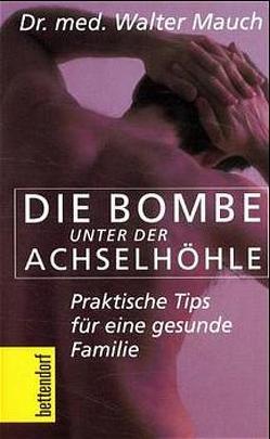 Die Bombe unter der Achselhöhle von Mauch,  Walter