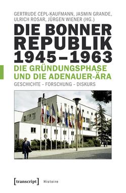 Die Bonner Republik 1945-1963 – Die Gründungsphase und die Adenauer-Ära von Cepl-Kaufmann,  Gertrude, Grande,  Jasmin, Rosar,  Ulrich, Wiener,  Jürgen