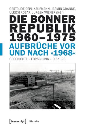 Die Bonner Republik Band 2: 1960-1975 – Aufbrüche vor und nach »1968« von Cepl-Kaufmann,  Gertrude, Grande,  Jasmin, Rosar,  Ulrich, Wiener,  Jürgen