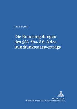 Die Bonusregelungen des §26 Abs. 2 S. 3 des Rundfunkstaatsvertrages von Groh,  Sabine