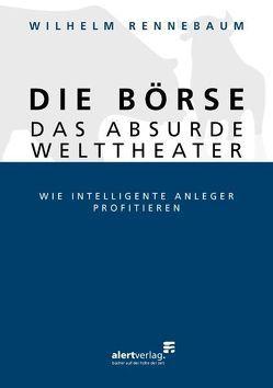 Die Börse – das absurde Welttheater von Rennebaum,  Wilhelm