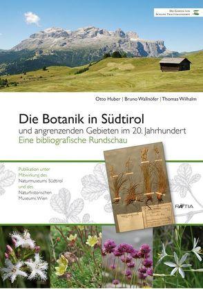 Die Botanik in Südtirol und angrenzenden Gebieten im 20. Jahrhundert von Huber,  Otto, Wallnöfer,  Bruno, Wilhalm,  Thomas