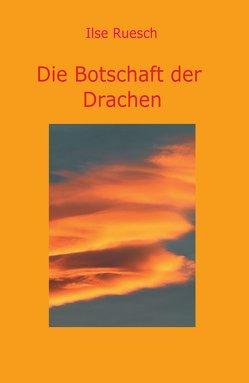 Die Botschaft der Drachen von Ruesch,  Ilse
