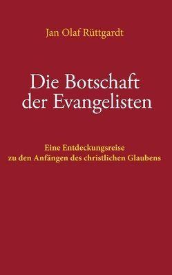 Die Botschaft der Evangelisten von Rüttgardt,  Jan Olaf