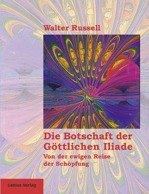 Die Botschaft der Göttlichen Iliade von Neubronner,  Dagmar, Russell,  Walter