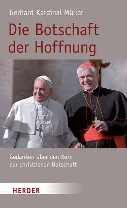Die Botschaft der Hoffnung von Dörr,  Franziska, Granados,  Carlos, Müller,  Gerhard Ludwig