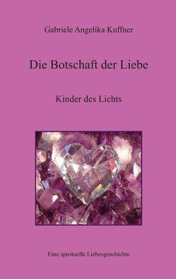 Die Botschaft der Liebe – Kinder des Lichts von Kuffner,  Gabriele Angelika