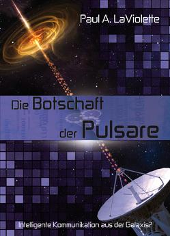 Die Botschaft der Pulsare von Hiess,  Peter, LaViolette,  Paul A