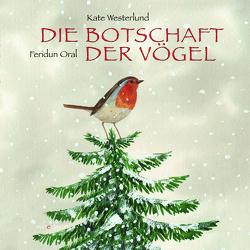Die Botschaft der Vögel von Oral,  Feridun, Westerlund,  Kate