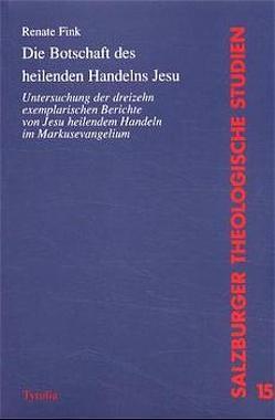 Die Botschaft des heilenden Handelns Jesu von Fink,  Renate