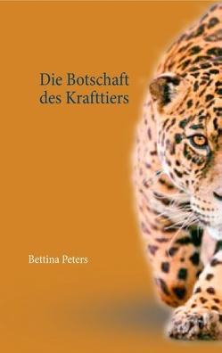 Die Botschaft des Krafttiers von Peters,  Bettina