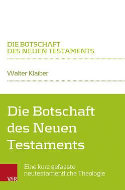Die Botschaft des Neuen Testaments von Klaiber,  Walter