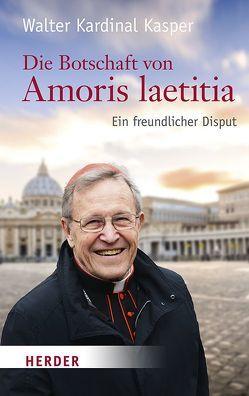 Die Botschaft von Amoris laetitia von Kasper,  Walter