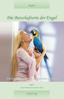 """""""Die Botschafterin der Engel. Band 1: Edelsteine – Eine Brücke zu… / Die Botschafterin der Engel, Band 1"""