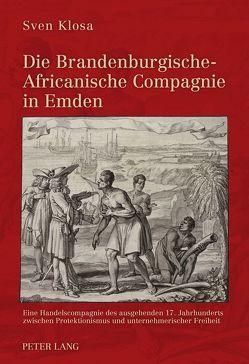 Die Brandenburgische-Africanische Compagnie in Emden von Klosa,  Sven