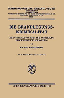 Die Brandlegungskriminalität. Eine Untersuchung über ihre Ausdehnung, Bedingungen und Bekämpfung von Grassberger,  Roland
