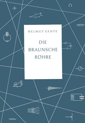 Die Braunsche Röhre von Gente,  Helmut