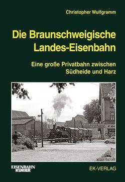 Die Braunschweigische Landes-Eisenbahn von Wulfgramm,  Christopher