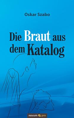 Die Braut aus dem Katalog von Szabo,  Oskar