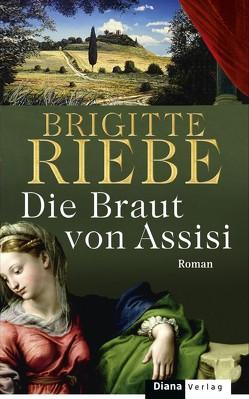 Die Braut von Assisi von Riebe,  Brigitte