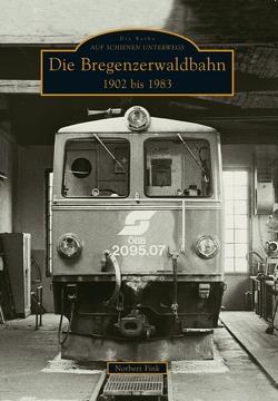 Die Bregenzerwaldbahn 1902 bis 1983 von Fink,  Norbert