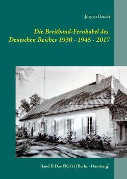 Die Breitband-Fernkabel des Deutschen Reiches 1930 – 1945 – 2017 von Bauch,  Jürgen
