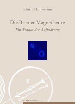 Die Bremer Magnetiseure von Hannemann,  Tilman, Kippenberg,  Hans G.