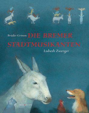 Die Bremer Stadtmusikanten von Grimm,  Brüder, Zwerger,  Lisbeth