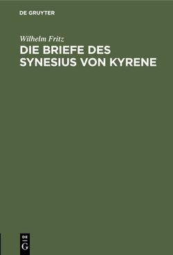 Die Briefe des Synesius von Kyrene von Fritz,  Wilhelm
